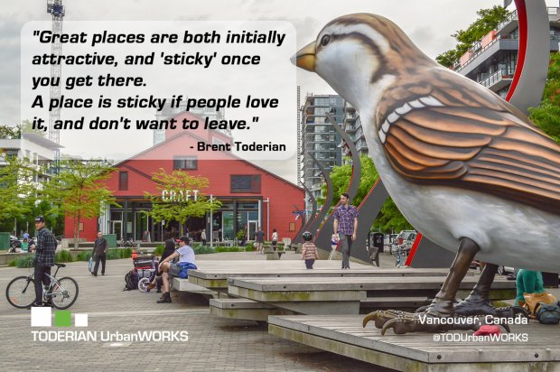 "A quote from Brent Toderian reads ""Great places are both initially attractive, and 'sticky' once you get there. A place is sticky if people love it, and don't want to leave."""