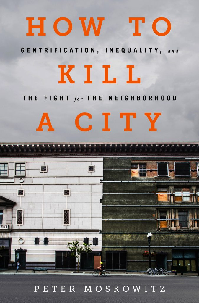 How to Kill a City: Gentrification, Inequality, and the Fight for the Neighborhood by Peter Moskowitz